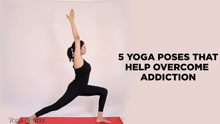 5 Yoga poses that can help overcome addiction  Asanas to deal with stress  Basic Yoga sequence